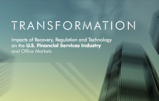 Transformation: Impacts of Recovery, Regulation and Technology on the U.S. Financial Services Industry and Office Markets